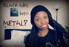 How a Black Girl Got Into Metal...
